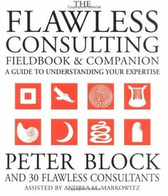 flawless consulting a guide to getting your expertise used
